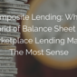 Composite Lending: Why a Hybrid of Balance Sheet and Marketplace Lending Makes The Most Sense