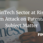 FinTech Sector at Risk From Attack on Patentable Subject Matter
