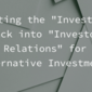 "Putting the ""Investor"" Back into ""Investor Relations"" for Alternative Investments"