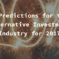 5 Predictions for the Alternative Investment Industry for 2017