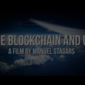 The Blockchain and Us [30min film]