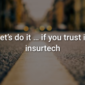 Let's do it … if you trust in insurtech