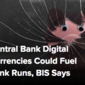Central Bank Digital Currencies Could Fuel Bank Runs, BIS Says