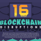 16 Blockchain Disruptions (Infographic)