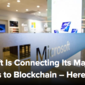 Microsoft Is Connecting Its Major Products to Blockchain – Here's Why