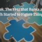 2018: The Year that Banks and Fintech Started to Figure Things Out