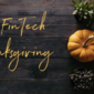 A fintech 2019 Thanksgiving – with added gravy