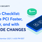 Startup Checklist: Achieve PCI Faster, Simpler, and with No Code Changes (sponsored)